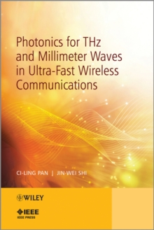 Photonics for THz and Millimeter Waves in Ultra-Fast Wireless Communications, Hardback Book