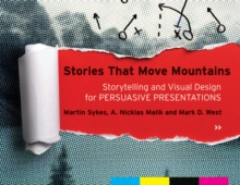 Stories that Move Mountains : Storytelling and Visual Design for Persuasive Presentations, Paperback Book