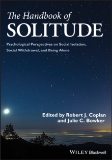 The Handbook of Solitude : Psychological Perspectives on Social Isolation, Social Withdrawal, and Being Alone, Hardback Book