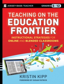 Teaching on the Education Frontier : Instructional Strategies for Online and Blended Classrooms Grades 5-12, Paperback / softback Book