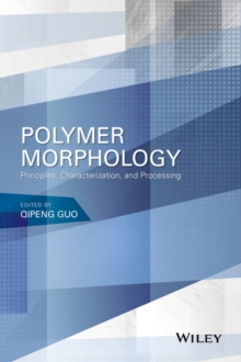 Polymer Morphology : Principles, Characterization, and Processing, Hardback Book