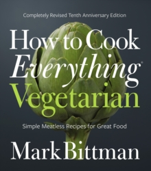 How to Cook Everything Vegetarian : Completely Revised Tenth Anniversary Edition, Hardback Book
