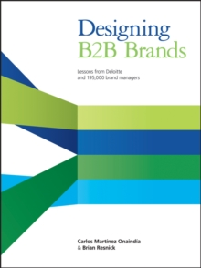 Designing B2B Brands : Lessons From Deloitte and 195,000 Brand Managers, Hardback Book