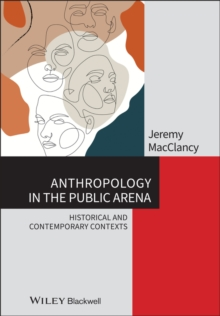Anthropology in the Public Arena : Historical and Contemporary Contexts, Paperback / softback Book