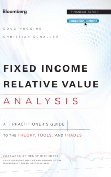 Fixed Income Relative Value Analysis : A Practitioners Guide to the Theory, Tools, and Trades + Website, Hardback Book