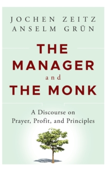 The Manager and the Monk : A Discourse on Prayer, Profit, and Principles, Hardback Book
