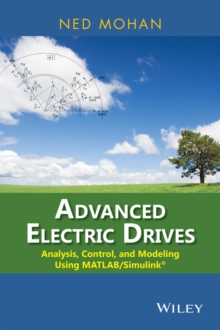 Advanced Electric Drives : Analysis, Control, and Modeling Using MATLAB / Simulink, Hardback Book