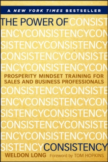 The Power of Consistency : Prosperity Mindset Training for Sales and Business Professionals, Hardback Book