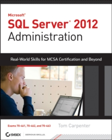 Microsoft SQL Server 2012 Administration : Real-World Skills for MCSA Certification and Beyond (Exams 70-461, 70-462, and 70-463), Paperback / softback Book