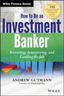 How to Be an Investment Banker : Recruiting, Interviewing, and Landing the Job + Website, Hardback Book