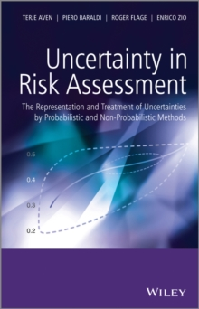 Uncertainty in Risk Assessment : The Representation and Treatment of Uncertainties by Probabilistic and Non-Probabilistic Methods, Hardback Book