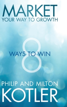 Market Your Way to Growth : 8 Ways to Win, Hardback Book