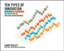 Ten Types of Innovation : The Discipline of Building Breakthroughs, Paperback / softback Book