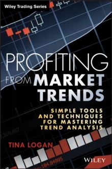 Profiting from Market Trends : Simple Tools and Techniques for Mastering Trend Analysis, Hardback Book