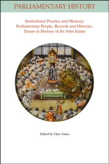 Institutional Practice and Memory - Parliamentary People, Records and Histories : Essays in Honour of Sir John Sainty, Paperback / softback Book