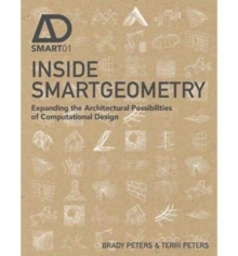 Inside Smart Geometry: Expanding the Architectural Possibilities of Computational Design, Hardback Book