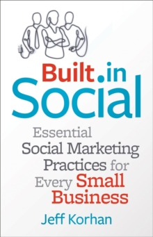 Built-in Social : Essential Social Marketing Practices for Every Small Business, Hardback Book