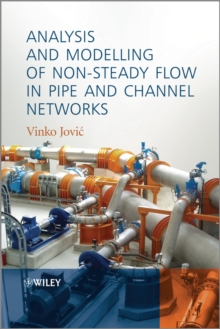 Analysis and Modelling of Non-Steady Flow in Pipe and Channel Networks, Hardback Book