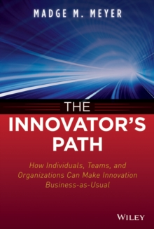 The Innovator's Path : How Individuals, Teams, and Organizations Can Make Innovation Business-as-Usual, Hardback Book