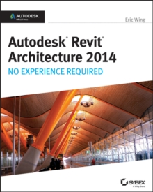 Autodesk Revit Architecture 2014 : No Experience Required: Autodesk Official Press, Paperback Book