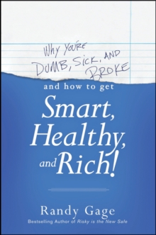 Why You're Dumb, Sick and Broke...And How to Get Smart, Healthy and Rich!, Paperback / softback Book