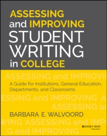 Assessing and Improving Student Writing in College : A Guide for Institutions, General Education, Departments, and Classrooms, Paperback Book