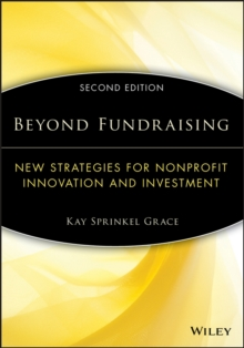 Beyond Fundraising : New Strategies for Nonprofit Innovation and Investment, Paperback / softback Book