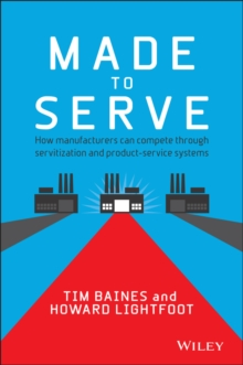 Made to Serve : How manufacturers can compete through servitization and product service systems, Hardback Book