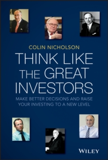 Think Like the Great Investors : Make Better Decisions and Raise Your Investing to a New Level, Paperback / softback Book