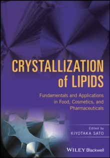 Crystallization of Lipids : Fundamentals and Applications in Food, Cosmetics, and Pharmaceuticals, Hardback Book