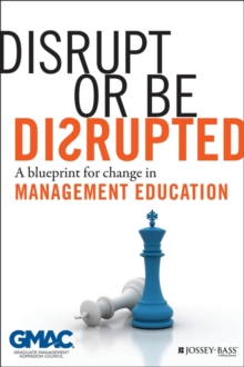 Disrupt Or Be Disrupted : A Blueprint for Change in Management Education, Hardback Book