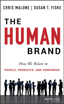 The Human Brand : How We Relate to People, Products, and Companies, Hardback Book