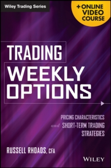 Trading Weekly Options : Pricing Characteristics and Short-Term Trading Strategies + Online Video Course, Hardback Book