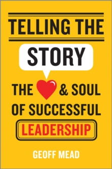 Telling the Story : The Heart and Soul of Successful Leadership, Hardback Book