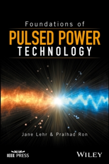Foundations of Pulsed Power Technology, Hardback Book