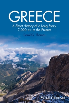 Greece : A Short History of a Long Story, 7,000 Bce to the Present, Paperback / softback Book