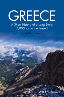 Greece : A Short History of a Long Story, 7,000 BCE to the Present, Hardback Book