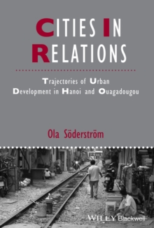 Cities in Relations : Trajectories of Urban Development in Hanoi and Ouagadougou, Hardback Book
