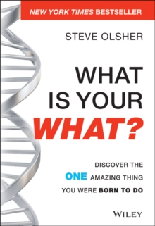 What Is Your WHAT? : Discover The One Amazing Thing You Were Born To Do, Hardback Book