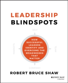 Leadership Blindspots : How Successful Leaders Identify and Overcome the Weaknesses That Matter, Hardback Book