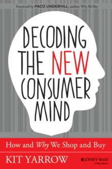 Decoding the New Consumer Mind : How and Why We Shop and Buy, Hardback Book