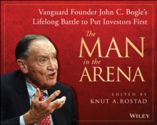 The Man in the Arena : Vanguard Founder John C. Bogle and His Lifelong Battle to Serve Investors First, Hardback Book