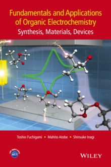 Fundamentals and Applications of Organic Electrochemistry : Synthesis, Materials, Devices, Hardback Book