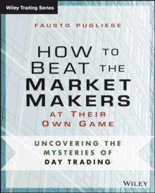 How to Beat the Market Makers at Their Own Game : Uncovering the Mysteries of Day Trading, Paperback / softback Book