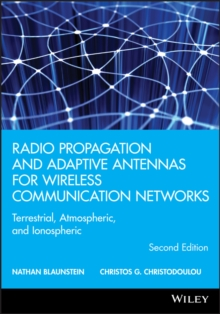 Radio Propagation and Adaptive Antennas for Wireless Communication Networks : Terrestrial, Atmospheric, and Ionospheric, Hardback Book