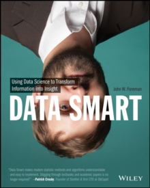 Data Smart : Using Data Science to Transform Information Into Insight, Paperback Book