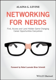 Networking for Nerds : Find, Access and Land Hidden Game-Changing Career Opportunities Everywhere, Paperback / softback Book