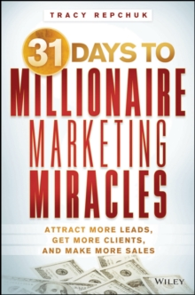 31 Days to Millionaire Marketing Miracles : Attract More Leads, Get More Clients, and Make More Sales, Paperback / softback Book