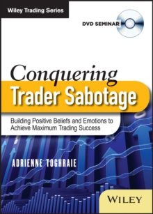Conquering Trader Sabotage : Building Positive Beliefs and Emotions To Achieve Maximum Trading Success, Digital Book