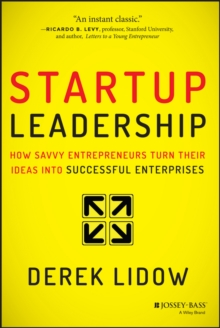 Startup Leadership : How Savvy Entrepreneurs Turn Their Ideas Into Successful Enterprises, Hardback Book
